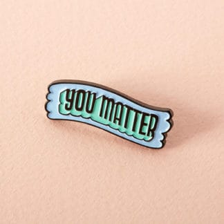 You Matter Soft Enamel Pin